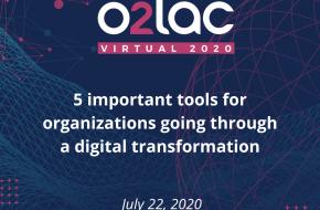O2LAC Virtual 2020: 5 important tools for organizations going through a digital transformation