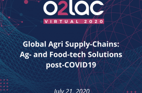 O2LAC Virtual 2020: Global Agri Supply-Chains: Ag- and Food-tech Solutions post-COVID19