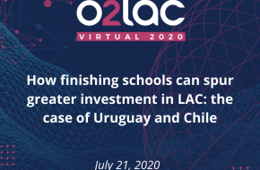 O2LAC Virtual 2020: How finishing schools can spur investment in LAC: case of Uruguay and Chile